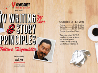 CALL FOR APPLICATIONS: Slingshot Writing Workshop presents: TV Writing with Ins Choi and Story Principles with Tetsuro Shigematsu